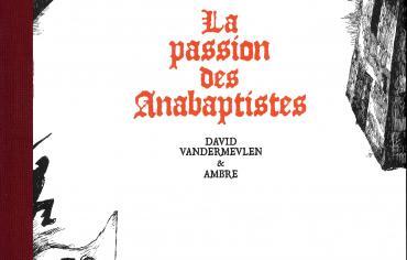 BD – La Passion des Anabaptistes