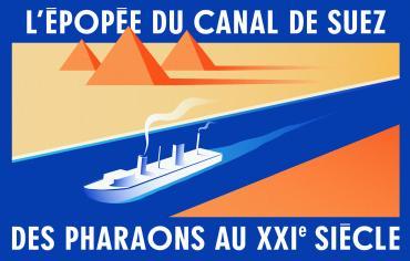Exposition - L'épopée du canal de Suez. Des pharaons au XXIe siècle