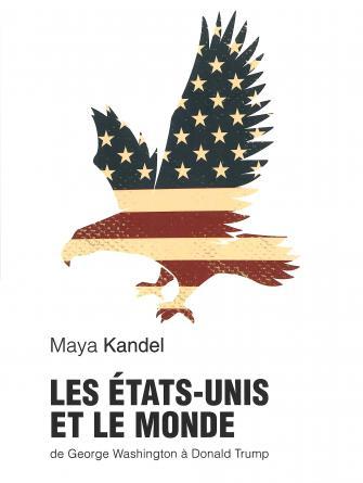 Livre – Les États-Unis et le monde, de George Washington à Donald Trump